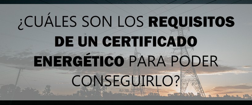 requisitos certificado energetico
